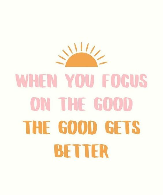 """""""When You Focus on the Good"""" Quote"""